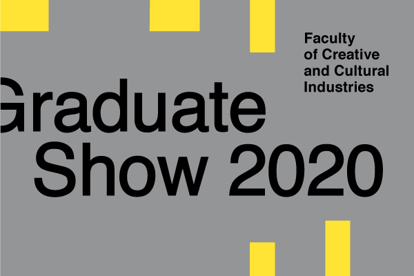 A grey and yellow blocky geometric graphic design with large text 'Graduate Show 2020' offset in the middle and 'Faculty of Creative and Cultural Industries' in smaller text in top-right corner